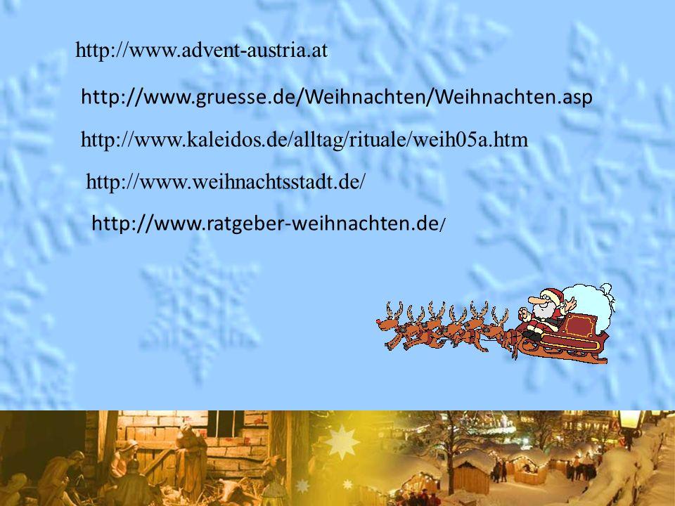 http://www.advent-austria.at http://www.gruesse.de/Weihnachten/Weihnachten.asp. http://www.kaleidos.de/alltag/rituale/weih05a.htm.