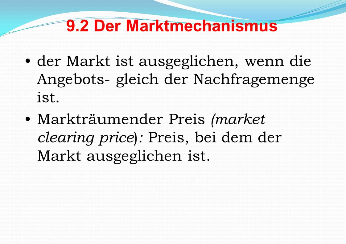 9.2 Der Marktmechanismusder Markt ist ausgeglichen, wenn die Angebots- gleich der Nachfragemenge ist.