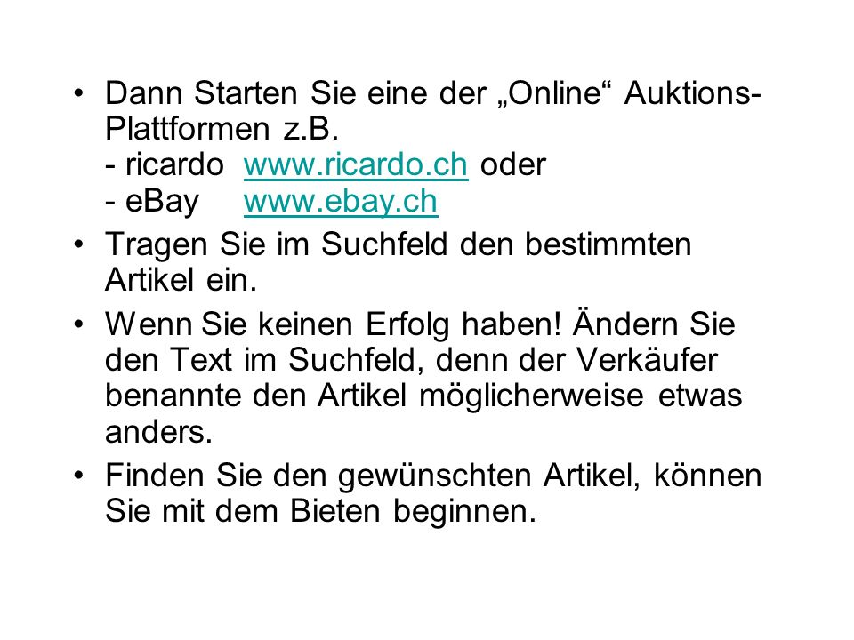 """Dann Starten Sie eine der """"Online Auktions-Plattformen z.B. - ricardo www.ricardo.ch oder - eBay www.ebay.ch"""