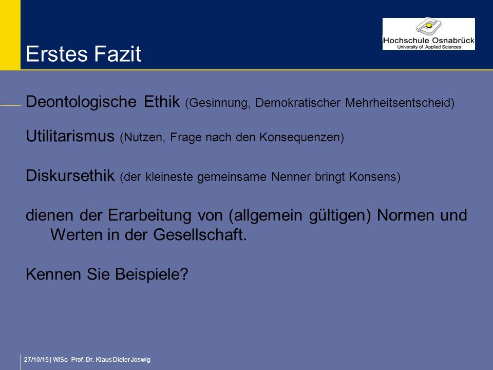 Erstes Fazit Deontologische Ethik (Gesinnung, Demokratischer Mehrheitsentscheid) Utilitarismus (Nutzen, Frage nach den Konsequenzen)