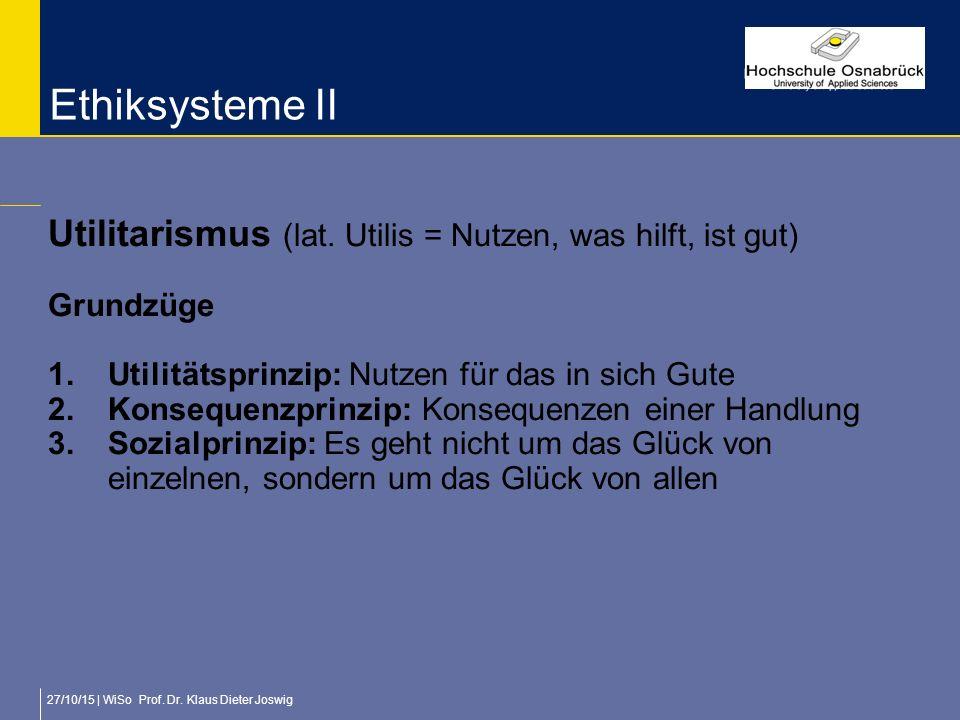 Ethiksysteme II Utilitarismus (lat. Utilis = Nutzen, was hilft, ist gut) Grundzüge. Utilitätsprinzip: Nutzen für das in sich Gute.