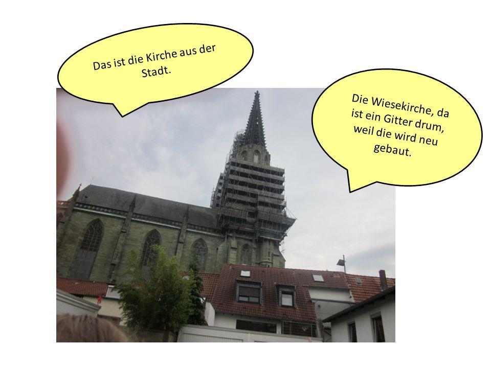 Das ist die Kirche aus der Stadt.