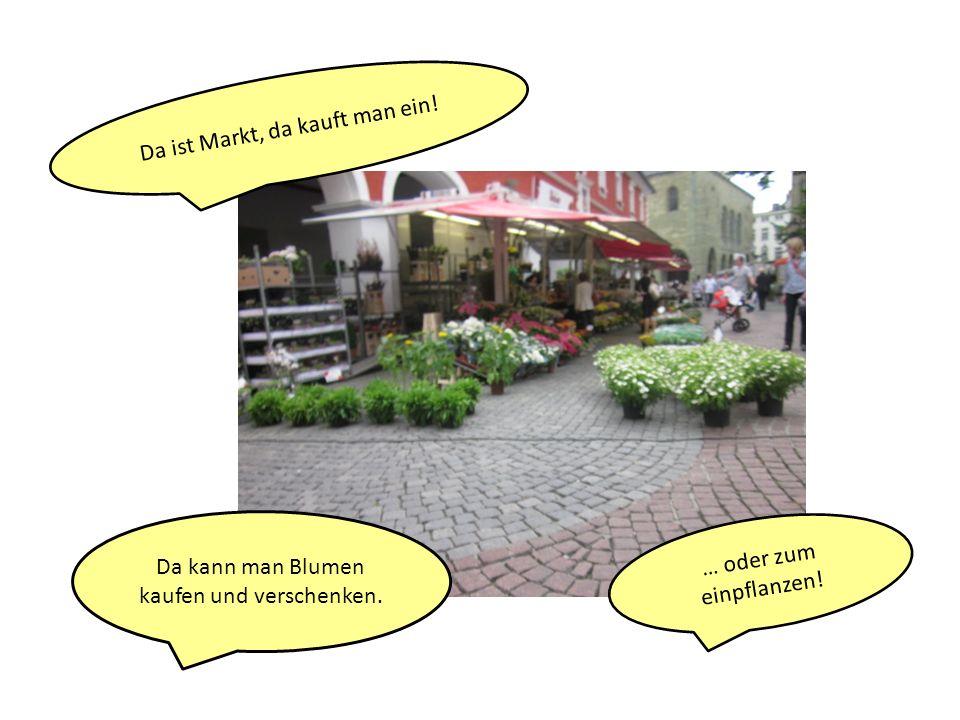 Da ist Markt, da kauft man ein!