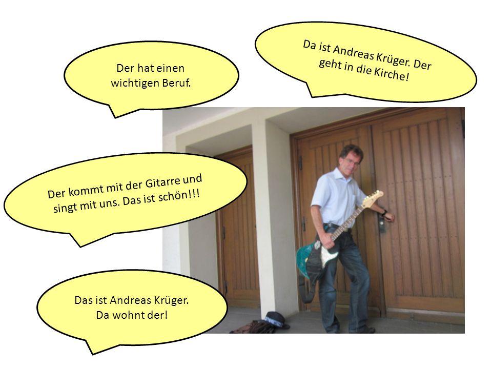 Da ist Andreas Krüger. Der geht in die Kirche!
