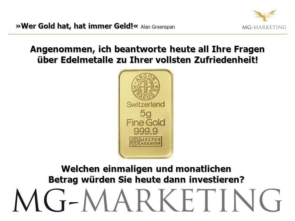 »Wer Gold hat, hat immer Geld!« Alan Greenspan