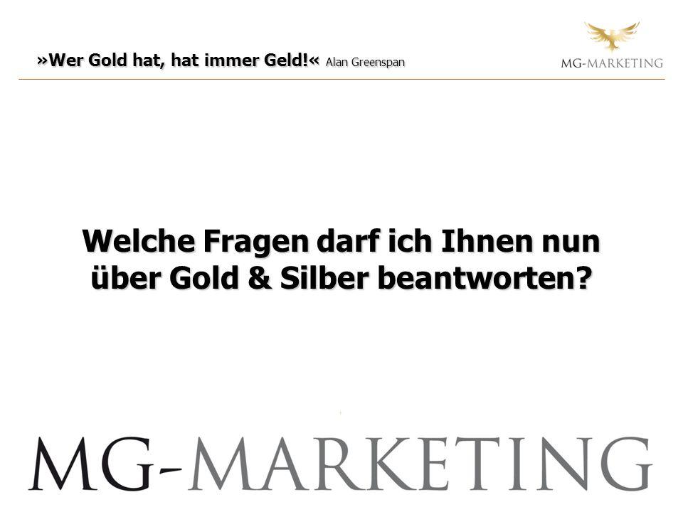 Welche Fragen darf ich Ihnen nun über Gold & Silber beantworten