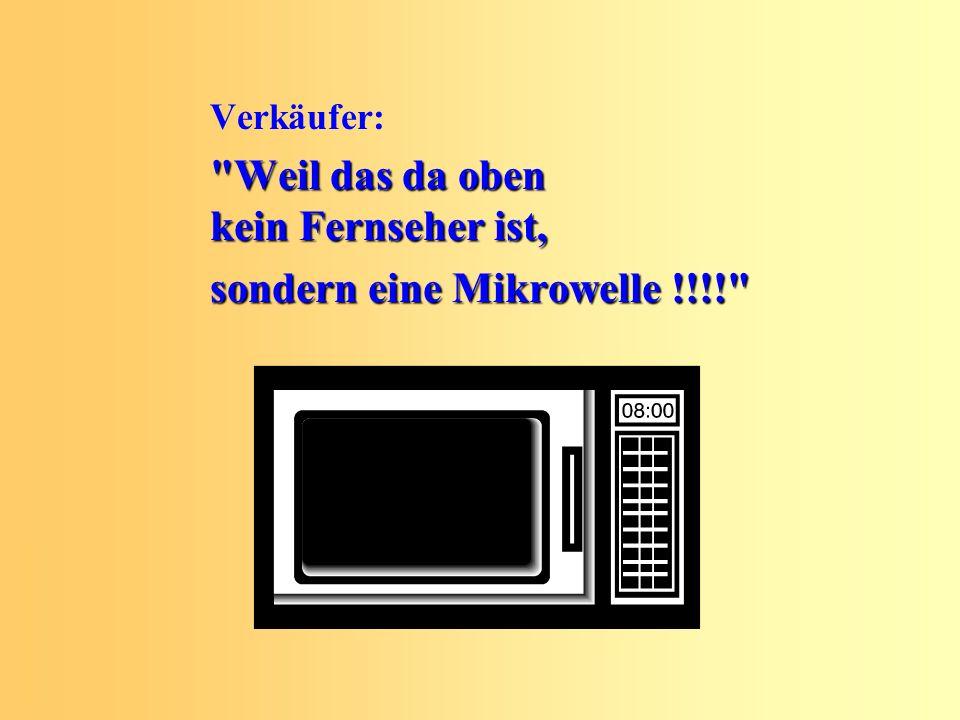 Weil das da oben kein Fernseher ist, sondern eine Mikrowelle !!!!