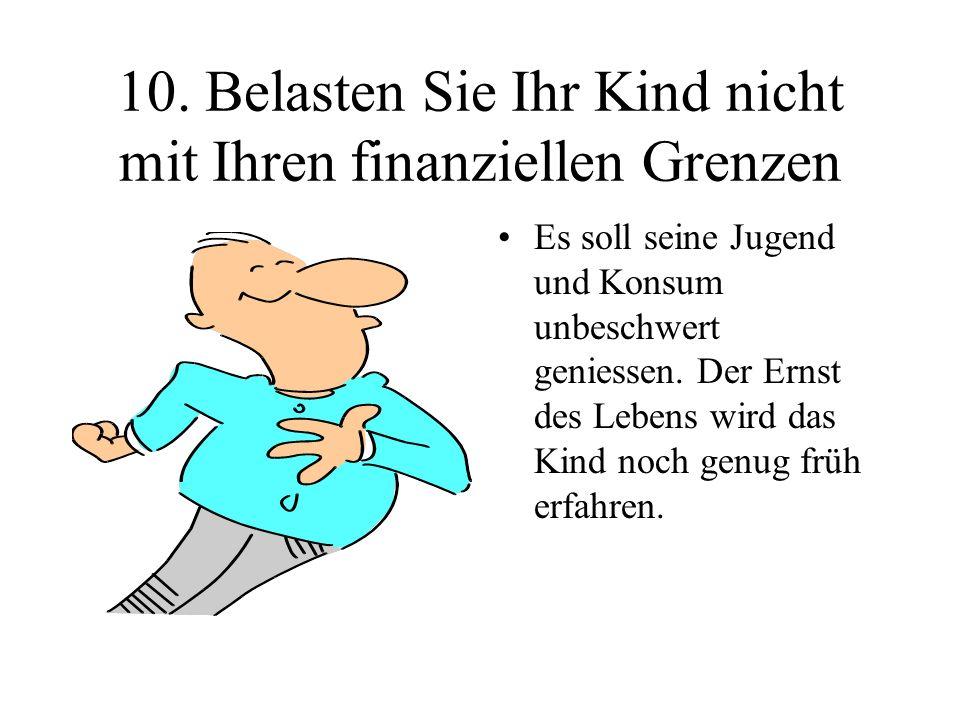 10. Belasten Sie Ihr Kind nicht mit Ihren finanziellen Grenzen