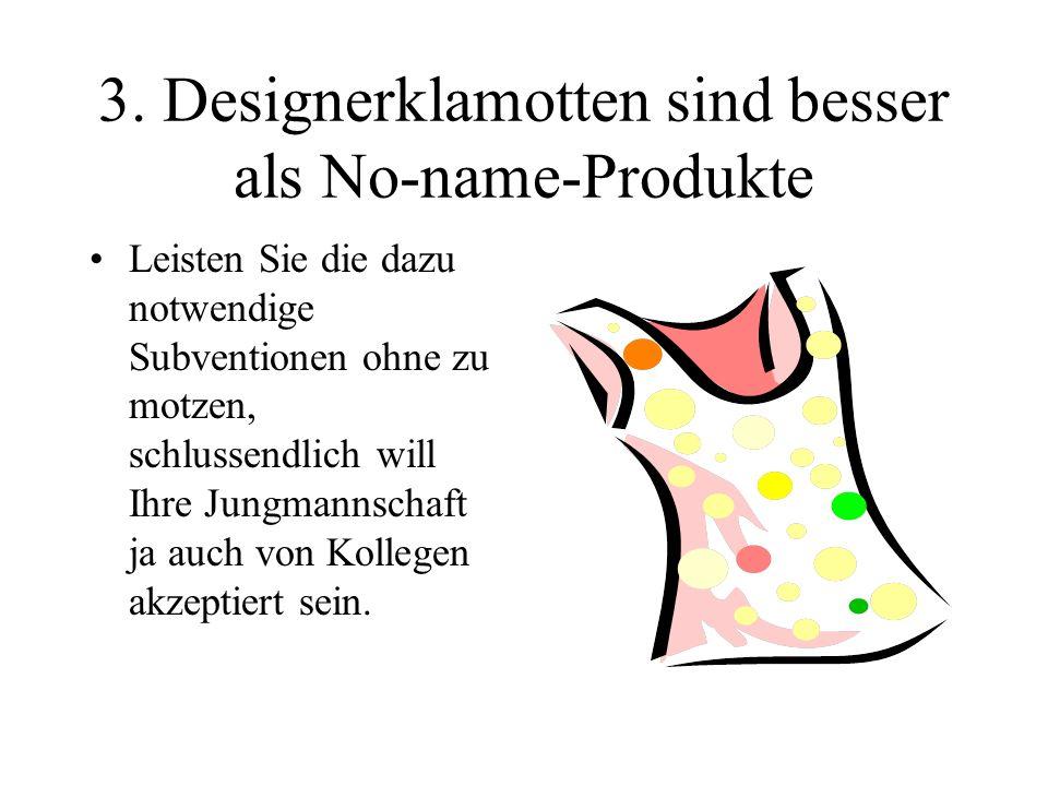 3. Designerklamotten sind besser als No-name-Produkte