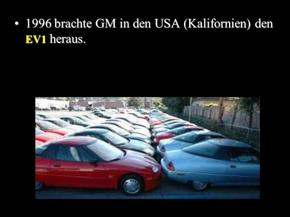 1996 brachte GM in den USA (Kalifornien) den EV1 heraus.