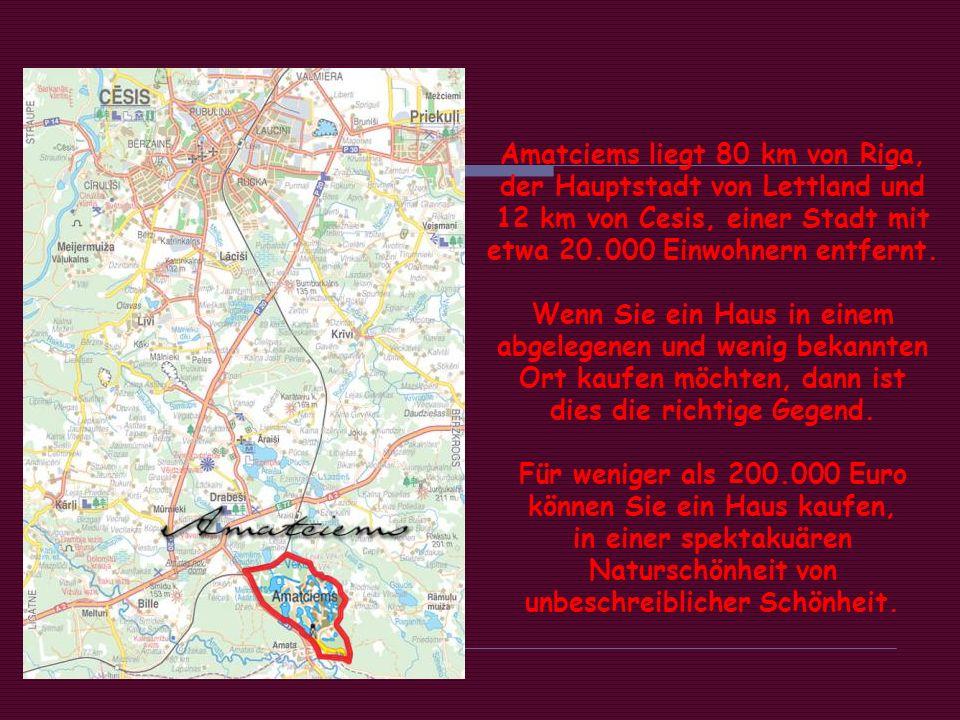 Amatciems liegt 80 km von Riga, der Hauptstadt von Lettland und