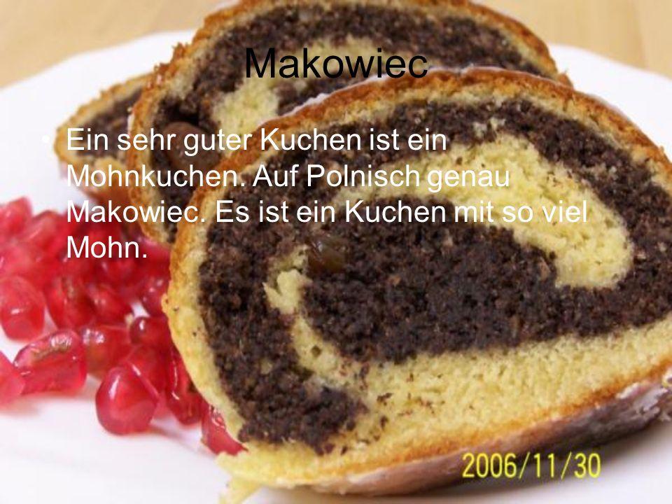 Makowiec Ein sehr guter Kuchen ist ein Mohnkuchen.