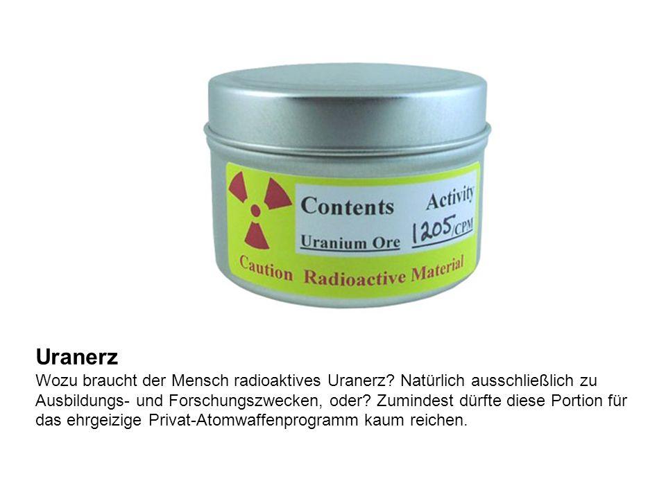 Uranerz Wozu braucht der Mensch radioaktives Uranerz