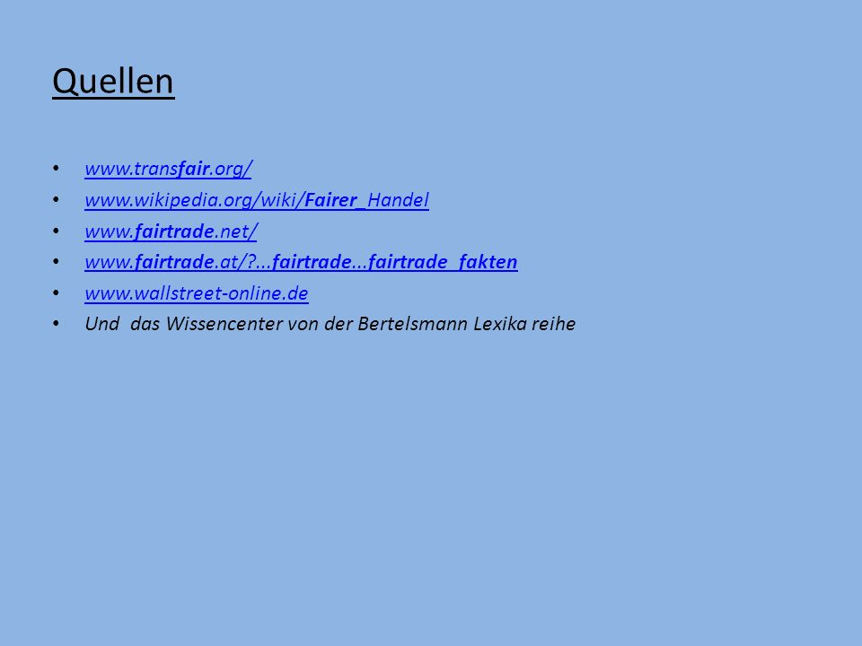 Quellen www.transfair.org/ www.wikipedia.org/wiki/Fairer_Handel