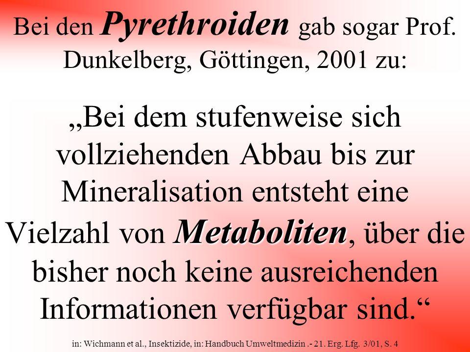Bei den Pyrethroiden gab sogar Prof. Dunkelberg, Göttingen, 2001 zu: