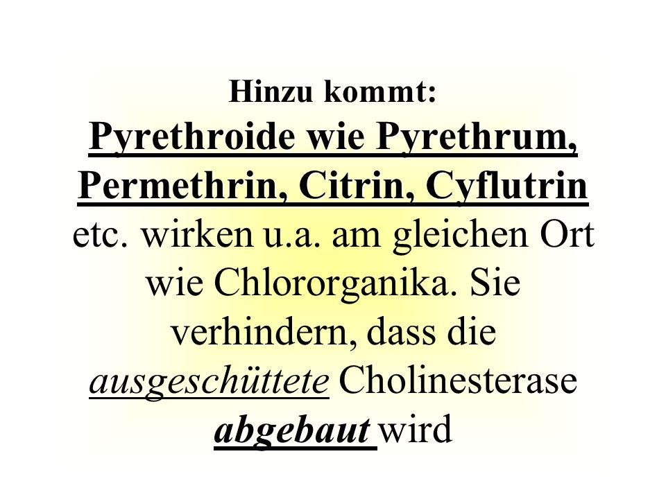 Hinzu kommt: Pyrethroide wie Pyrethrum, Permethrin, Citrin, Cyflutrin etc.