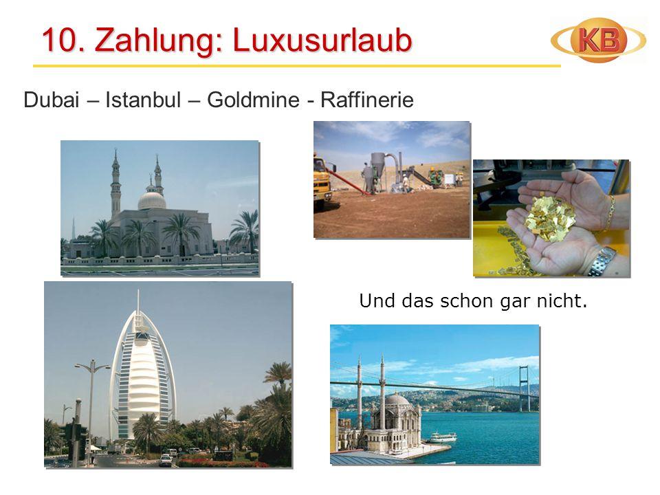 10. Zahlung: Luxusurlaub Dubai – Istanbul – Goldmine - Raffinerie