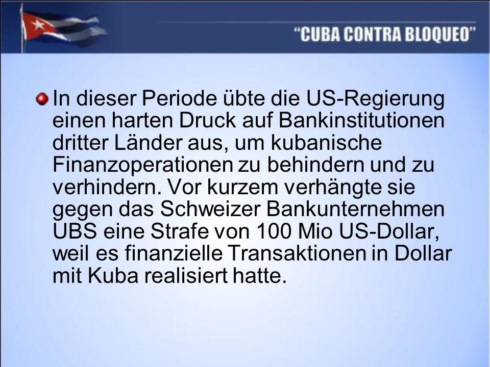 In dieser Periode übte die US-Regierung einen harten Druck auf Bankinstitutionen dritter Länder aus, um kubanische Finanzoperationen zu behindern und zu verhindern.