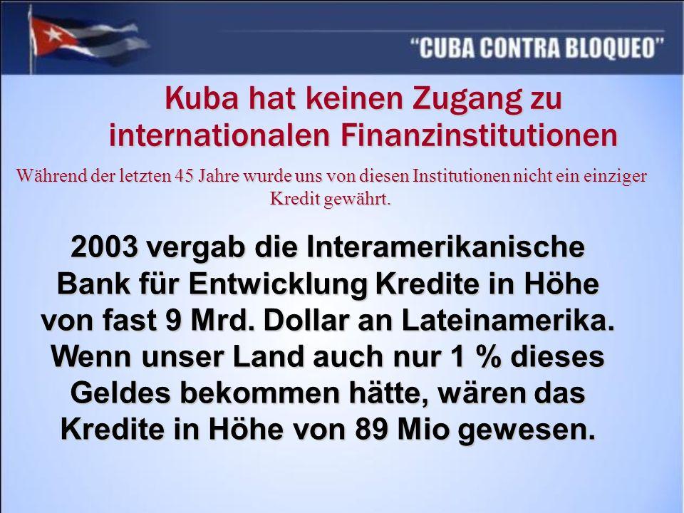Kuba hat keinen Zugang zu internationalen Finanzinstitutionen