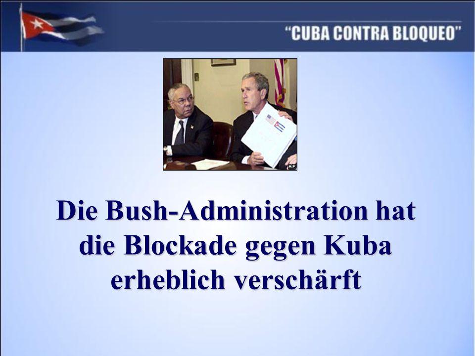 Die Bush-Administration hat die Blockade gegen Kuba erheblich verschärft