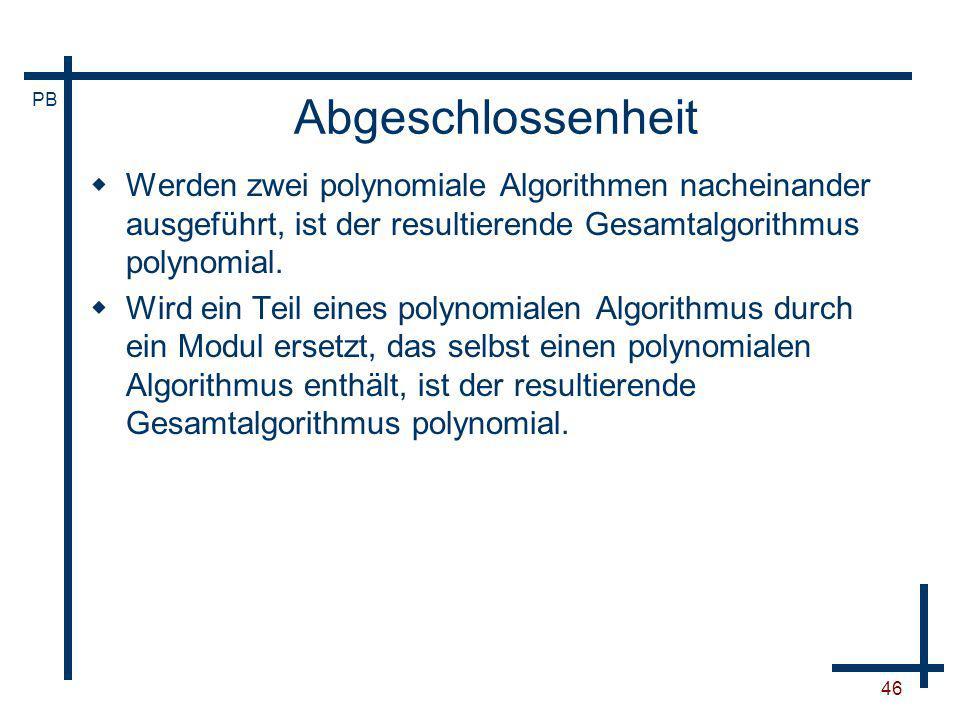 Abgeschlossenheit Werden zwei polynomiale Algorithmen nacheinander ausgeführt, ist der resultierende Gesamtalgorithmus polynomial.