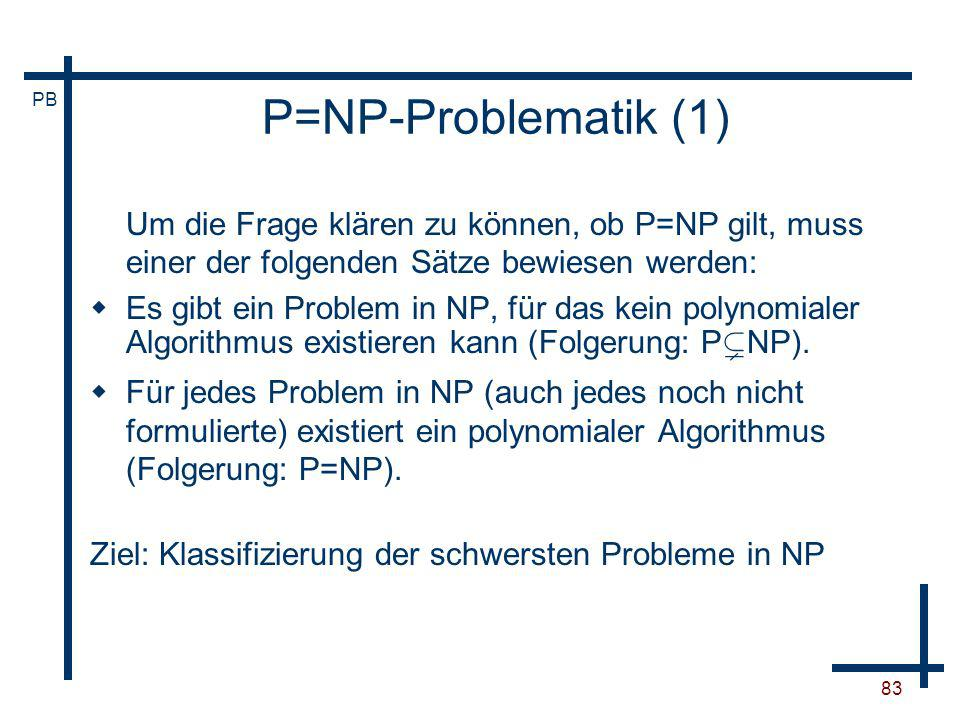 P=NP-Problematik (1) Um die Frage klären zu können, ob P=NP gilt, muss einer der folgenden Sätze bewiesen werden: