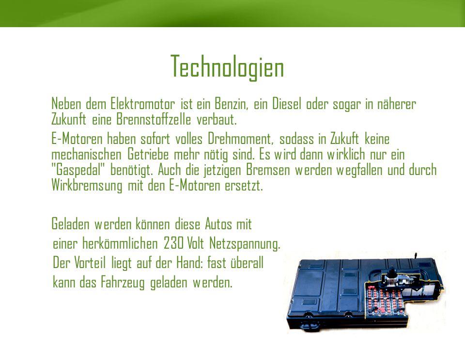 Technologien Neben dem Elektromotor ist ein Benzin, ein Diesel oder sogar in näherer Zukunft eine Brennstoffzelle verbaut.