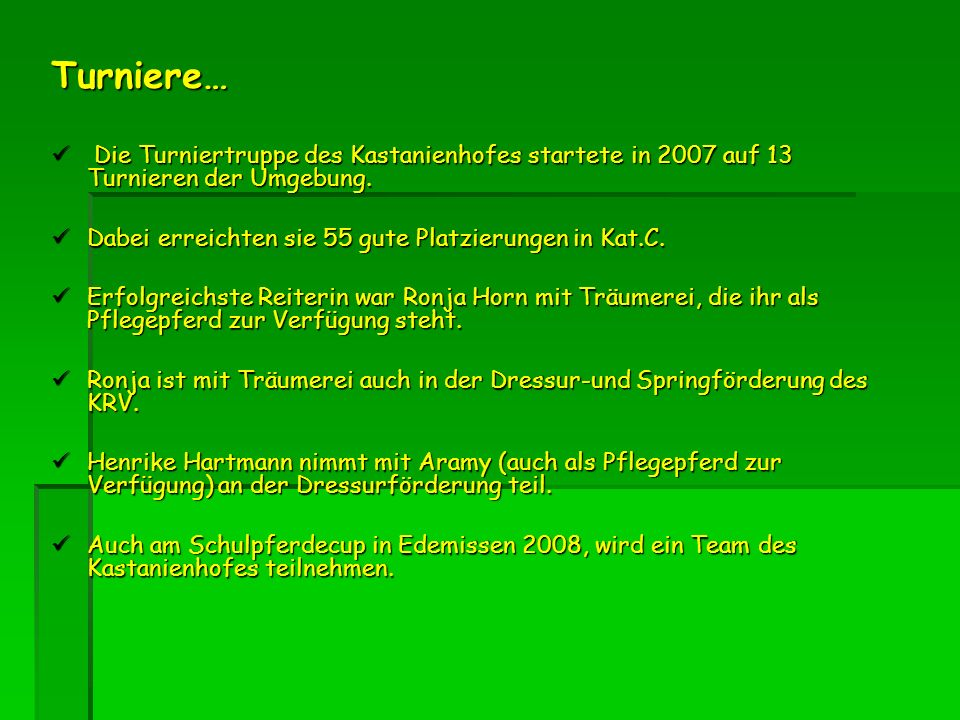 Turniere… Die Turniertruppe des Kastanienhofes startete in 2007 auf 13 Turnieren der Umgebung.