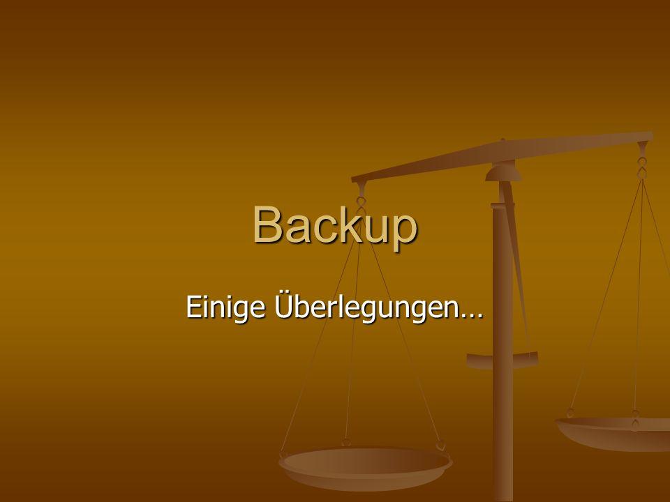 Backup Einige Überlegungen…