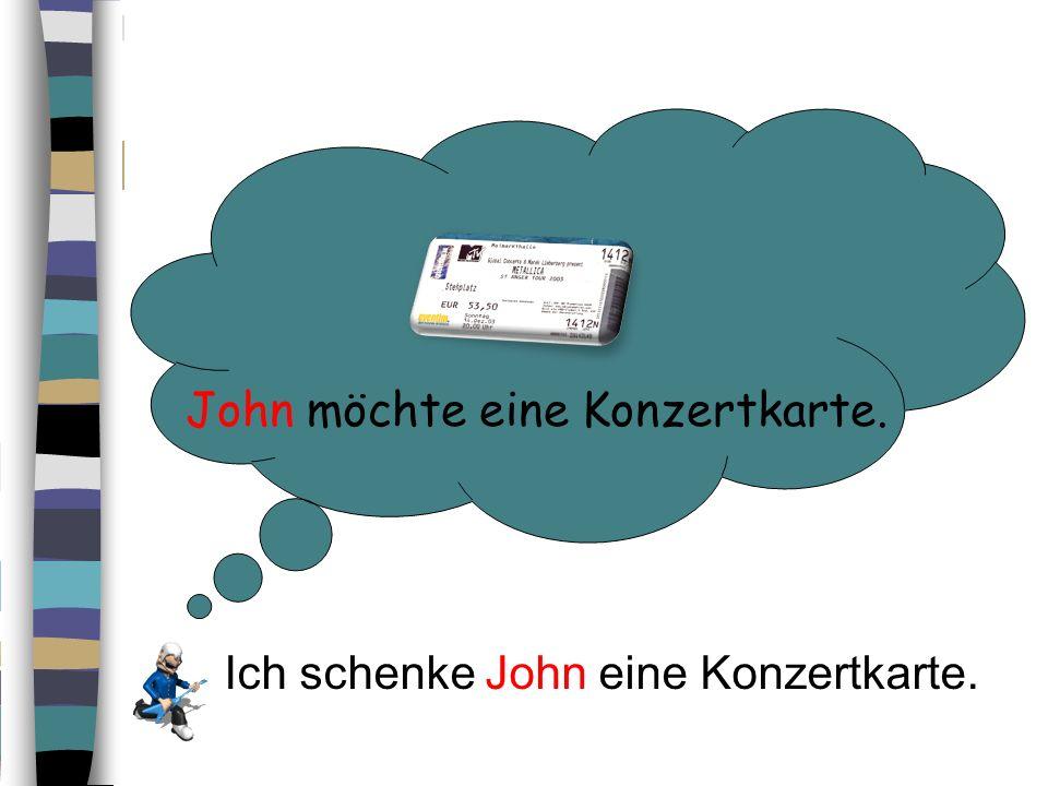John möchte eine Konzertkarte.