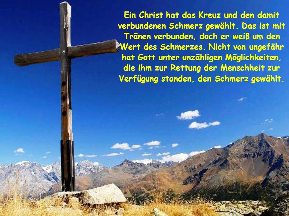 Ein Christ hat das Kreuz und den damit verbundenen Schmerz gewählt