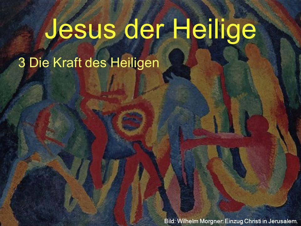Jesus der Heilige 3 Die Kraft des Heiligen