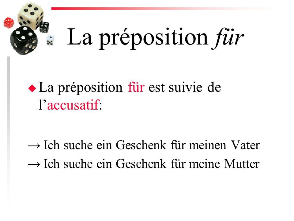 La préposition für La préposition für est suivie de l'accusatif: