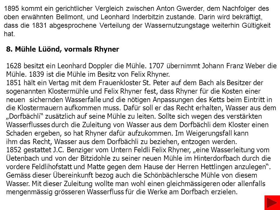 1895 kommt ein gerichtlicher Vergleich zwischen Anton Gwerder, dem Nachfolger des oben erwähnten Bellmont, und Leonhard Inderbitzin zustande. Darin wird bekräftigt, dass die 1831 abgesprochene Verteilung der Wassernutzungstage weiterhin Gültigkeit hat.