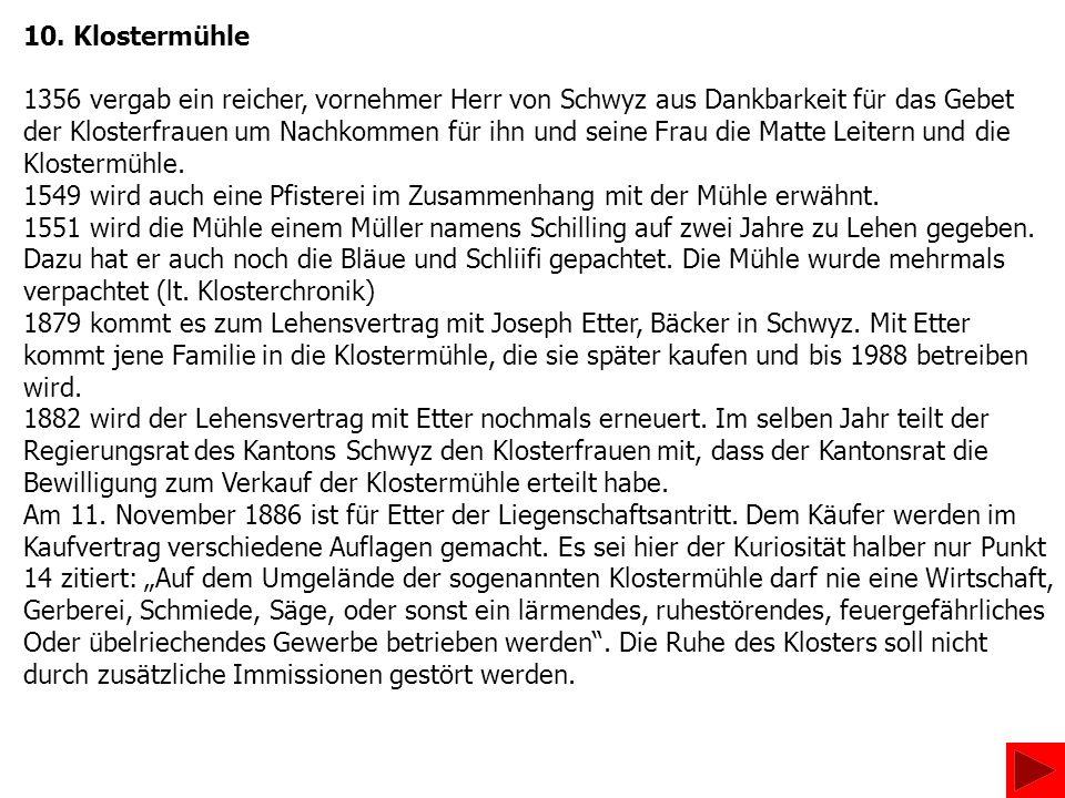 10. Klostermühle 1356 vergab ein reicher, vornehmer Herr von Schwyz aus Dankbarkeit für das Gebet.