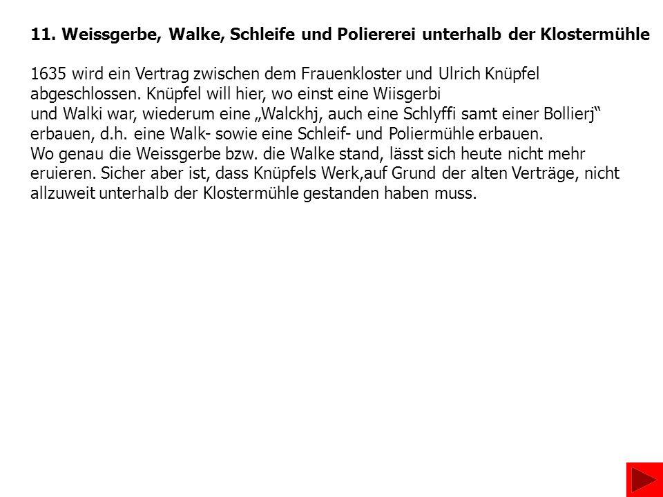 11. Weissgerbe, Walke, Schleife und Poliererei unterhalb der Klostermühle