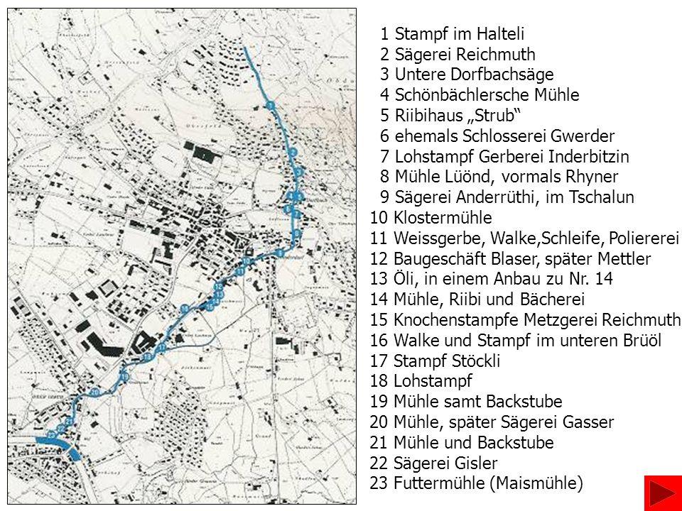 """1 Stampf im Halteli 2 Sägerei Reichmuth. 3 Untere Dorfbachsäge. 4 Schönbächlersche Mühle. 5 Riibihaus """"Strub"""