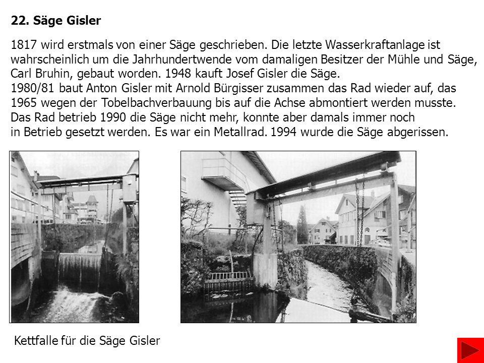 22. Säge Gisler 1817 wird erstmals von einer Säge geschrieben. Die letzte Wasserkraftanlage ist.