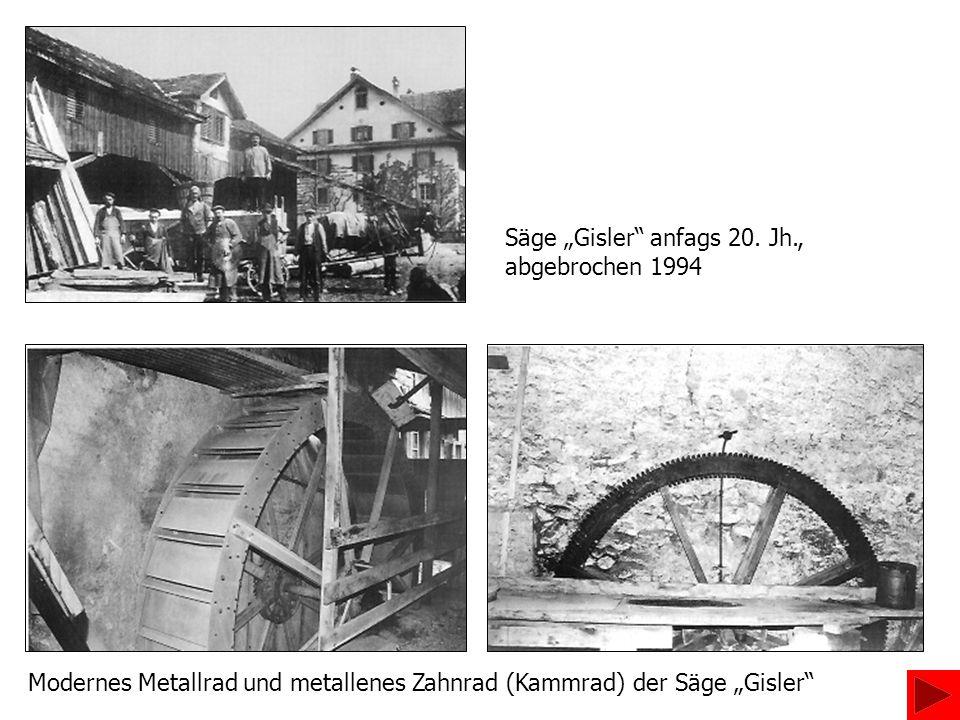 """Säge """"Gisler anfags 20. Jh., abgebrochen 1994"""