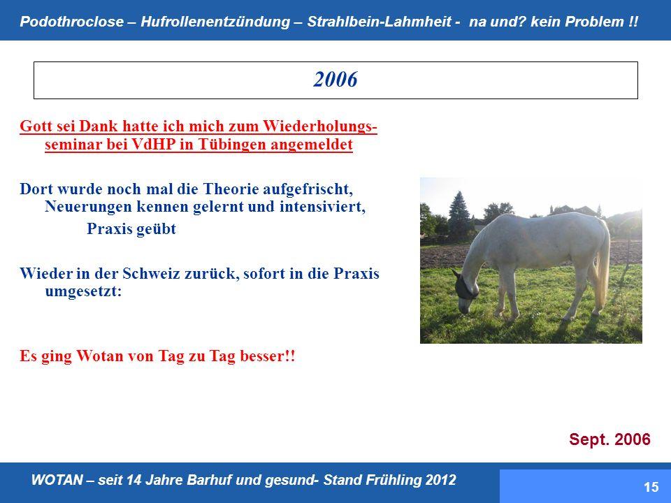 2006 Gott sei Dank hatte ich mich zum Wiederholungs-seminar bei VdHP in Tübingen angemeldet.
