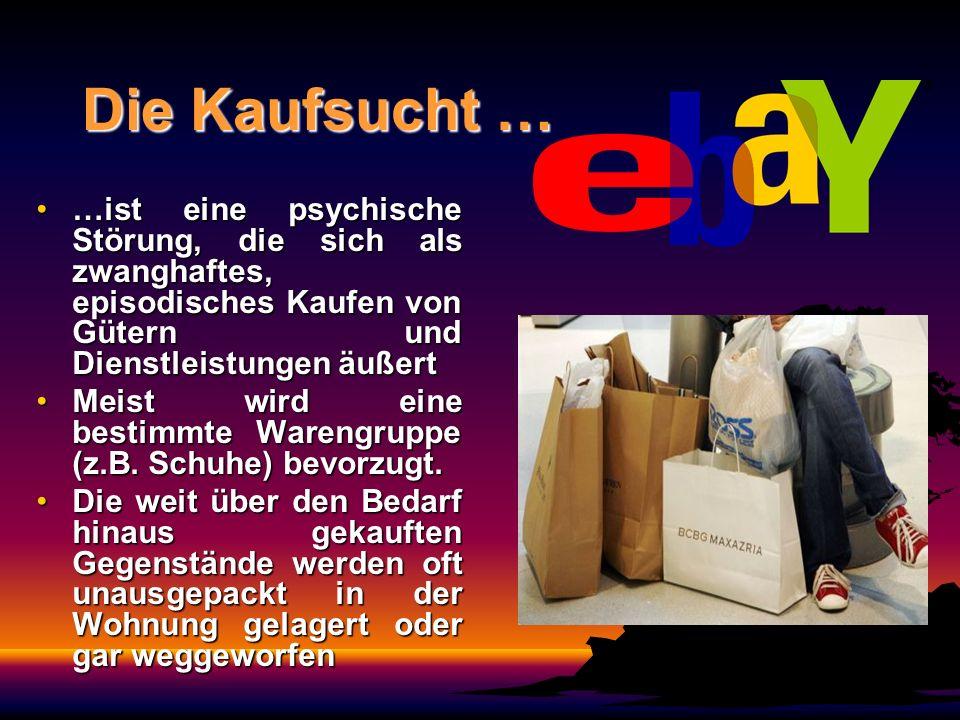 Die Kaufsucht … …ist eine psychische Störung, die sich als zwanghaftes, episodisches Kaufen von Gütern und Dienstleistungen äußert.