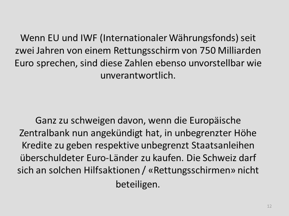 Wenn EU und IWF (Internationaler Währungsfonds) seit zwei Jahren von einem Rettungsschirm von 750 Milliarden Euro sprechen, sind diese Zahlen ebenso unvorstellbar wie unverantwortlich.