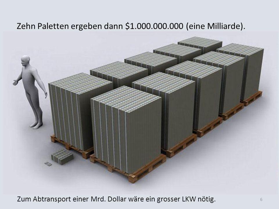 Zehn Paletten ergeben dann $1.000.000.000 (eine Milliarde).
