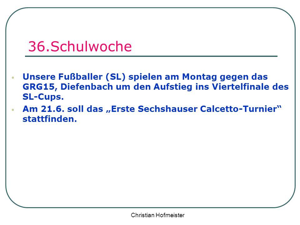 36.Schulwoche Unsere Fußballer (SL) spielen am Montag gegen das GRG15, Diefenbach um den Aufstieg ins Viertelfinale des SL-Cups.