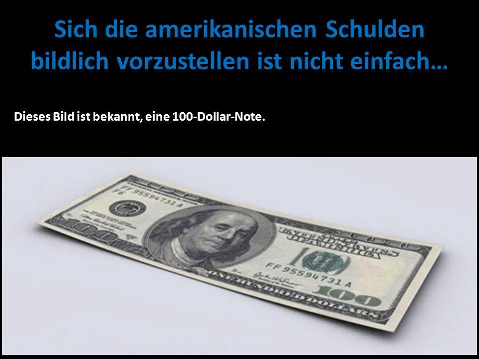 Sich die amerikanischen Schulden bildlich vorzustellen ist nicht einfach…
