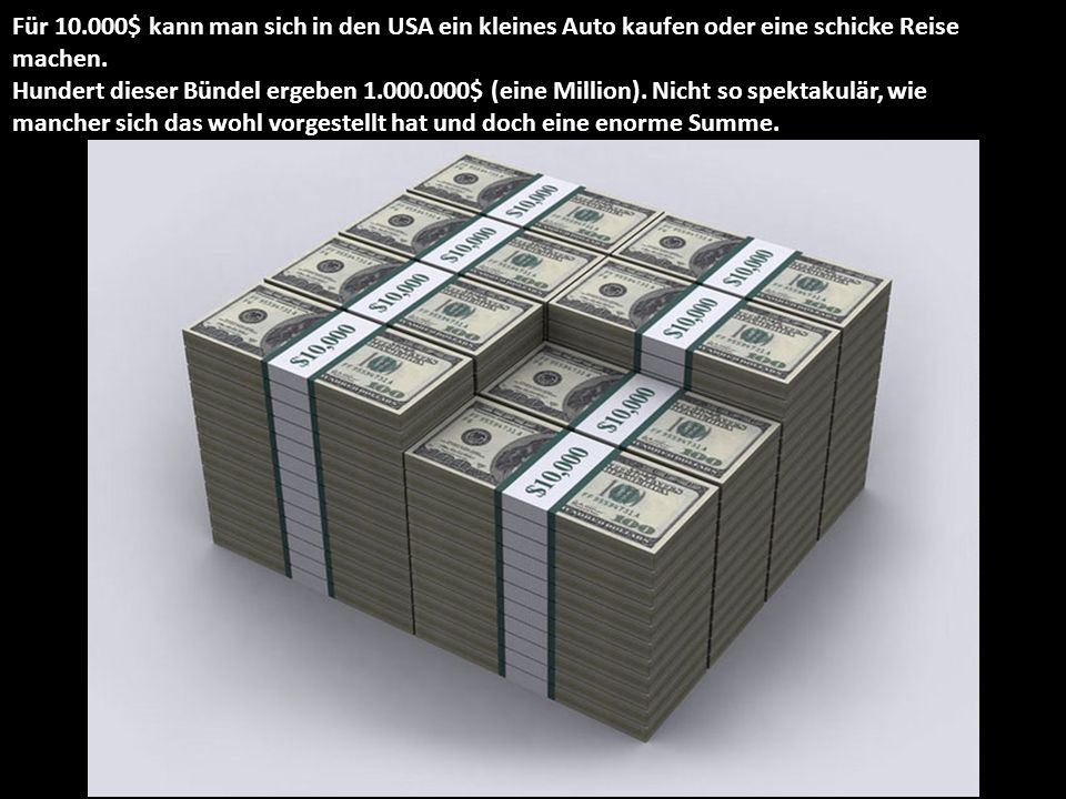 Für 10.000$ kann man sich in den USA ein kleines Auto kaufen oder eine schicke Reise machen.