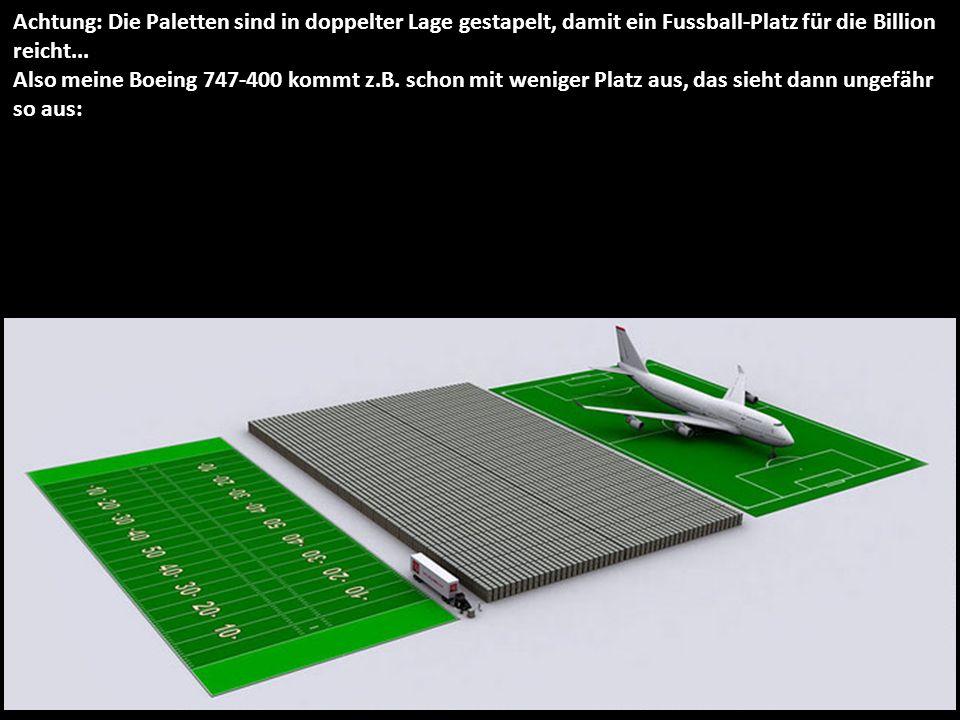 Achtung: Die Paletten sind in doppelter Lage gestapelt, damit ein Fussball-Platz für die Billion reicht...