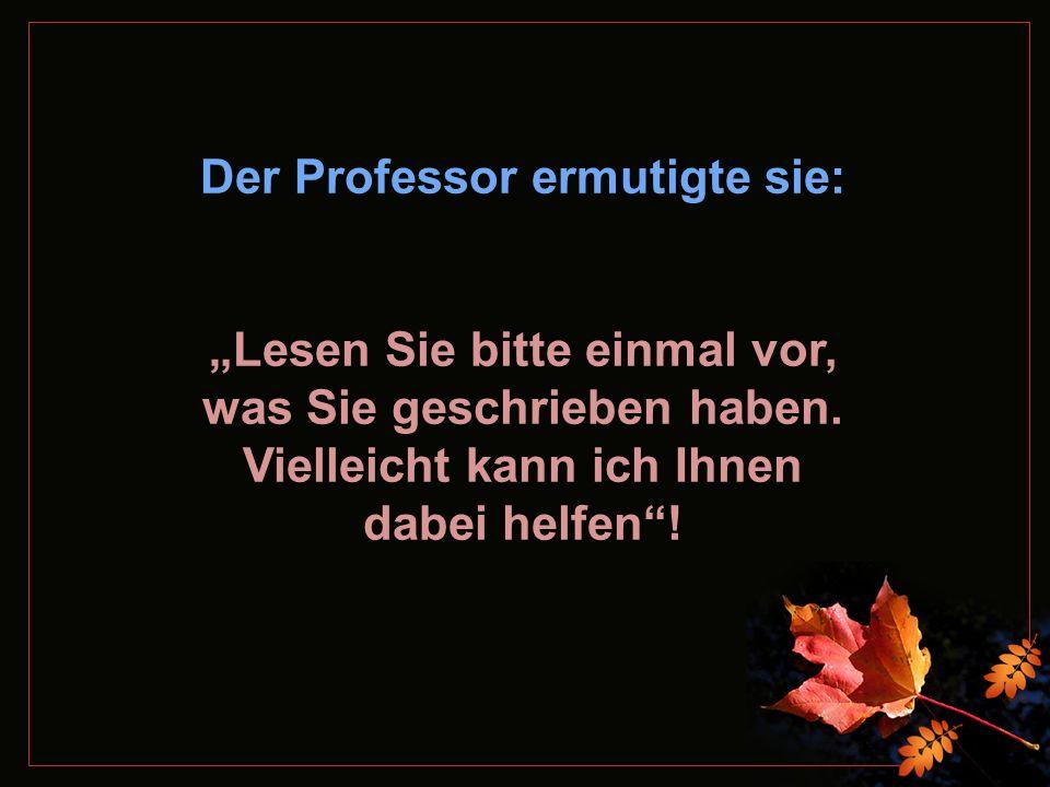 Der Professor ermutigte sie:
