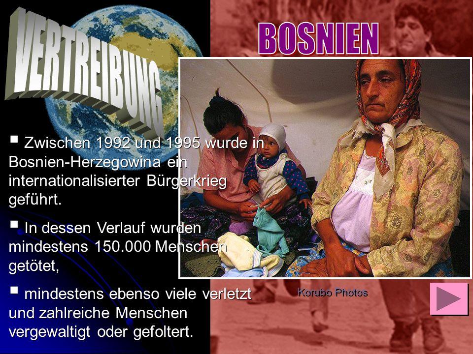 BOSNIEN VERTREIBUNG. Zwischen 1992 und 1995 wurde in Bosnien-Herzegowina ein internationalisierter Bürgerkrieg geführt.