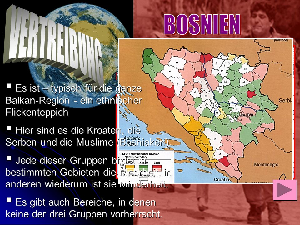 BOSNIEN VERTREIBUNG. Es ist – typisch für die ganze Balkan-Region - ein ethnischer Flickenteppich.